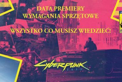 Cyberpunk 2077 – Data premiery i wymagania sprzętowe!